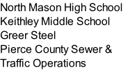 North Mason High School Keithley Middle School Greer Steel Pierce County Sewer & Traffic Operations